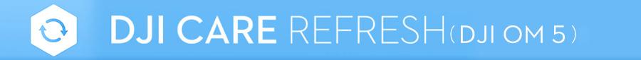 DJI Care Refresh | DJI OM 5